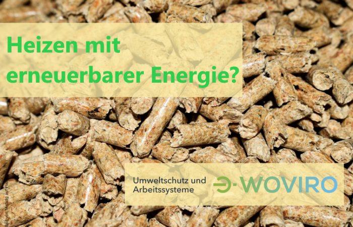 Holzpellets, Heizen mit erneuerbarer Energie woviro